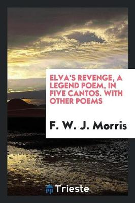 Elva's Revenge, a Legend Poem, in Five Cantos. with Other Poems (Paperback)