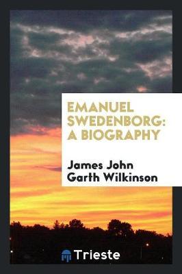 Emanuel Swedenborg: A Biography (Paperback)
