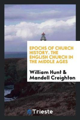 Epochs of Church History. the English Church in the Middle Ages (Paperback)