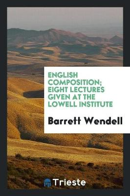 English Composition; Eight Lectures Given at the Lowell Institute (Paperback)