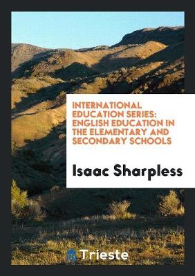 International Education Series. English Education in the Elementary and Secondary Schools (Paperback)