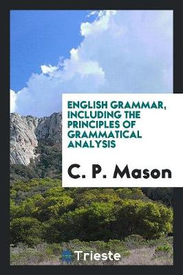 English Grammar, Including the Principles of Grammatical Analysis (Paperback)