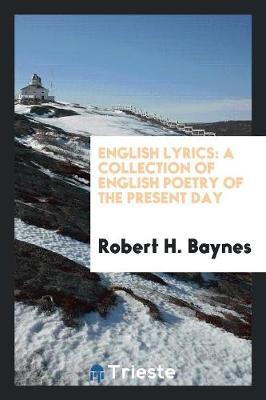 English Lyrics: A Collection of English Poetry of the Present Day (Paperback)