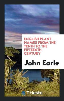 English Plant Names from the Tenth to the Fifteenth Century (Paperback)