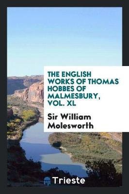 The English Works of Thomas Hobbes of Malmesbury, Vol. XL (Paperback)