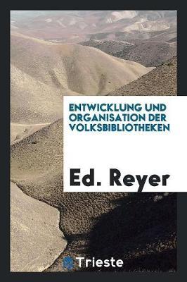Entwicklung Und Organisation Der Volksbibliotheken (Paperback)