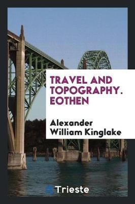 Travel and Topography. Eothen (Paperback)