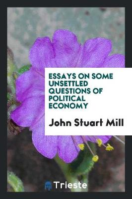 Essays on Some Unsettled Questions of Political Economy (Paperback)