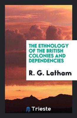 The Ethnology of the British Colonies and Dependencies (Paperback)