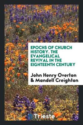 Epochs of Church History. the Evangelical Revival in the Eighteenth Century (Paperback)
