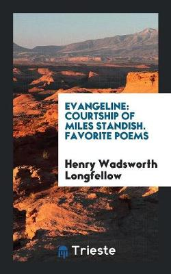 Evangeline: Courtship of Miles Standish. Favorite Poems (Paperback)