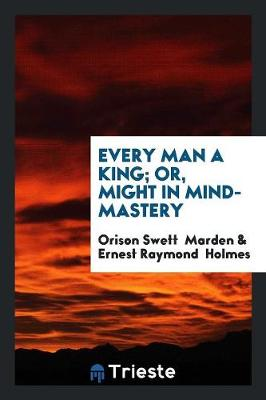 Every Man a King; Or, Might in Mind-Mastery (Paperback)