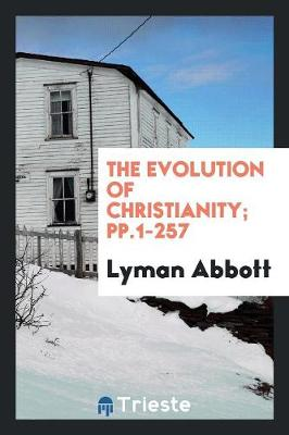 The Evolution of Christianity; Pp.1-257 (Paperback)