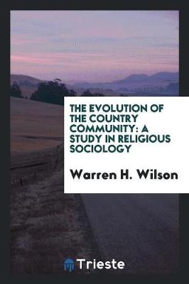 The Evolution of the Country Community: A Study in Religious Sociology (Paperback)