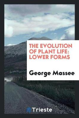 The Evolution of Plant Life: Lower Forms (Paperback)