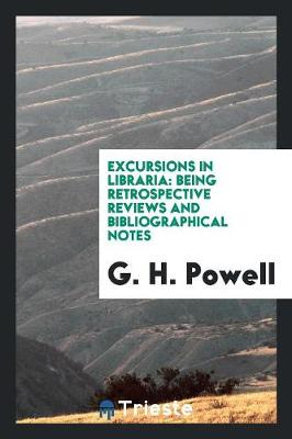 Excursions in Libraria: Being Retrospective Reviews and Bibliographical Notes (Paperback)