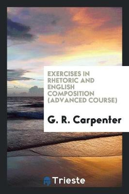 Exercises in Rhetoric and English Composition (Advanced Course) (Paperback)