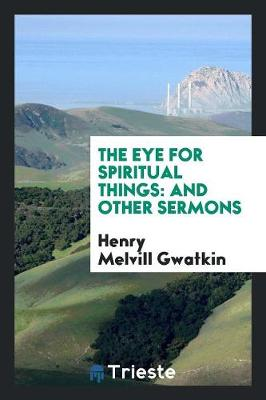 The Eye for Spiritual Things: And Other Sermons (Paperback)