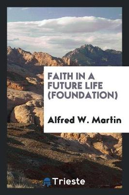 Faith in a Future Life (Foundation) (Paperback)