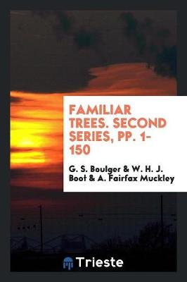 Familiar Trees. Second Series, Pp. 1-150 (Paperback)