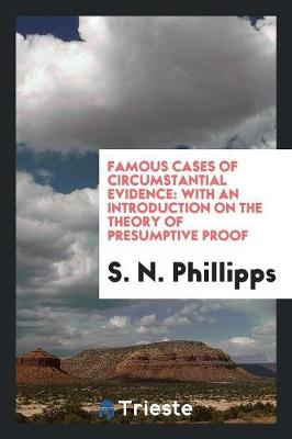 Famous Cases of Circumstantial Evidence: With an Introduction on the Theory of Presumptive Proof (Paperback)