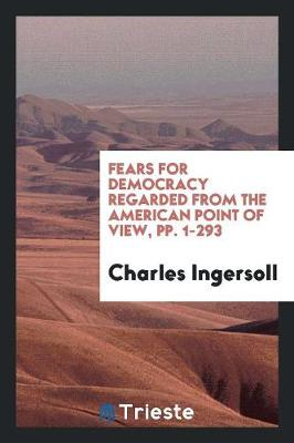 Fears for Democracy Regarded from the American Point of View (Paperback)