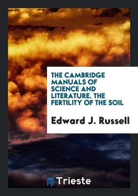 The Cambridge Manuals of Science and Literature. the Fertility of the Soil (Paperback)