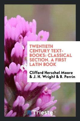 Twentieth Century Text-Books: Classical Section. a First Latin Book (Paperback)