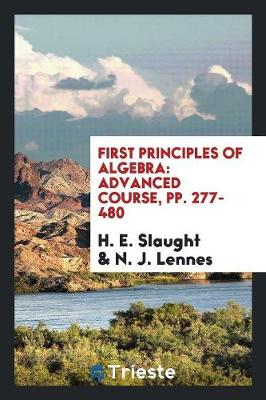 First Principles of Algebra: Advanced Course, Pp. 277-480 (Paperback)