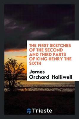 The First Sketches of the Second and Third Parts of King Henry the Sixth (Paperback)