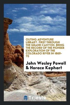 Outing Adventure Library. First Through the Grand Canyon. Being the Record of the Pioneer Exploration of the Colorado River in 1869-70 (Paperback)