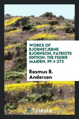 Works of Bjornstjerne Bjornson, Patriots Edition: The Fisher Maiden. Pp.1-273 (Paperback)