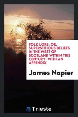 Folk Lore: Or, Superstitious Beliefs in the West of Scotland Within This Century. with an Appendix (Paperback)