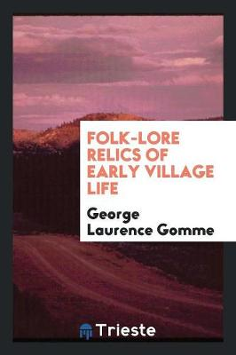 Folk-Lore Relics of Early Village Life (Paperback)