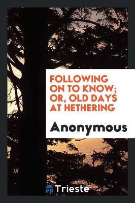 Following on to Know; Or, Old Days at Hethering (Paperback)