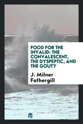 Food for the Invalid: The Convalescent, the Dyspeptic, and the Gouty (Paperback)