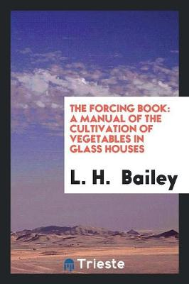 The Forcing Book: A Manual of the Cultivation of Vegetables in Glass Houses (Paperback)