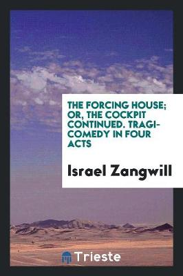 The Forcing House; Or, the Cockpit Continued. Tragi-Comedy in Four Acts (Paperback)