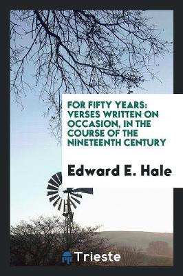 For Fifty Years: Verses Written on Occasion, in the Course of the Nineteenth Century (Paperback)