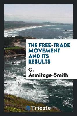 The Free-Trade Movement and Its Results (Paperback)