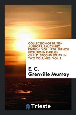 Collection of British Authors. Tauchnitz Edition. Vol. 1770. French Pictures in English Chalk. Second Series. in Two Volumes. Vol. I (Paperback)