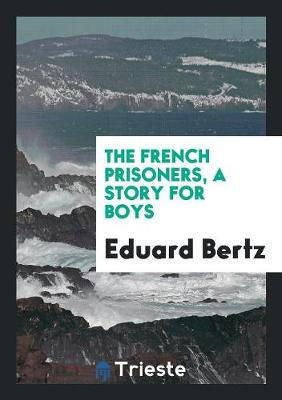 The French Prisoners, a Story for Boys (Paperback)