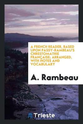 A French Reader, Based Upon Passy-Rambeau's Chrestomathie Fran aise; Arranged, with Notes and Vocabulary (Paperback)