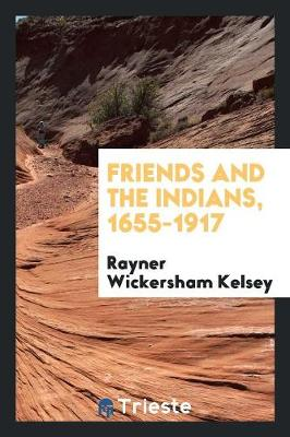 Friends and the Indians, 1655-1917 (Paperback)