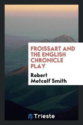 Froissart and the English Chronicle Play (Paperback)
