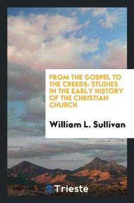 From the Gospel to the Creeds. Studies in the Early History of the Christian Church (Paperback)