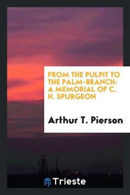 From the Pulpit to the Palm-Branch: A Memorial of C. H. Spurgeon (Paperback)