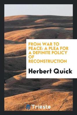From War to Peace: A Plea for a Definite Policy of Reconstruction (Paperback)