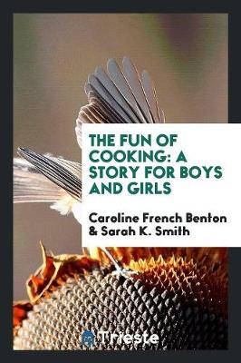 The Fun of Cooking: A Story for Boys and Girls (Paperback)