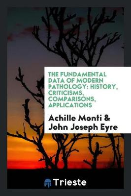 The Fundamental Data of Modern Pathology: History, Criticisms, Comparisons, Applications (Paperback)